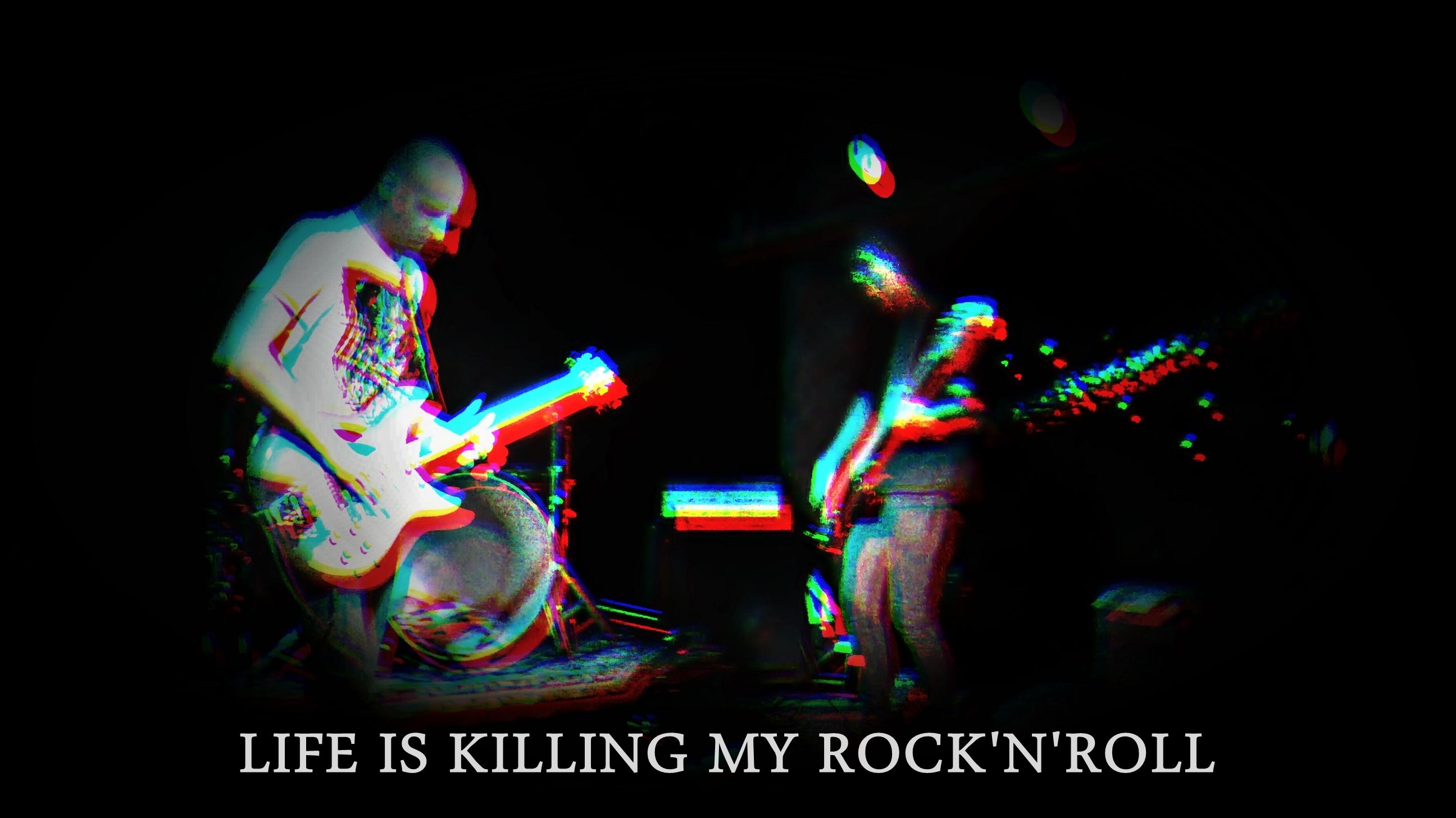 Life is Killing my Rock'n'Roll